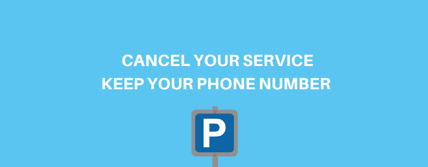 Cancel Your Phone Service; Keep Your Phone Number