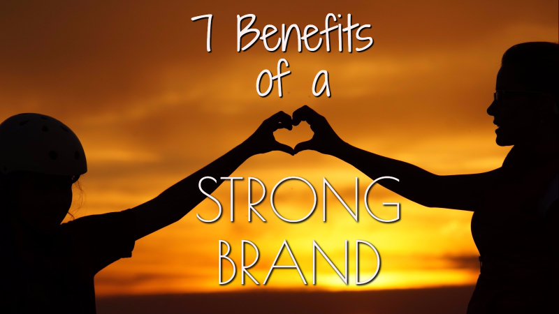 7 benefits of a strong brand